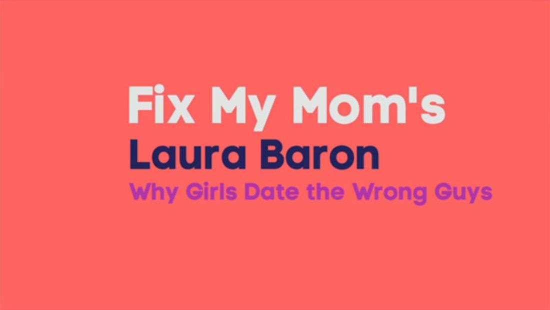 Laura Baron Explains Why Girls Date the Wrong Guys